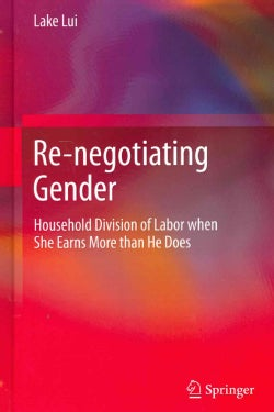 Re-negotiating Gender: Household Division of Labor when She Earns More Than He Does (Hardcover)