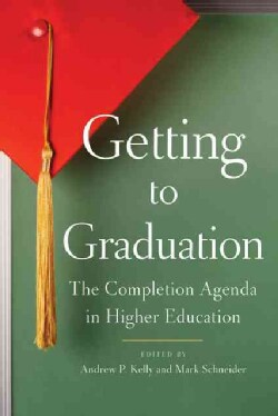Getting to Graduation: The Completion Agenda in Higher Education (Hardcover)