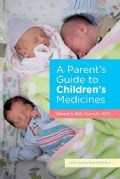 A Parent's Guide to Children's Medicines (Paperback)