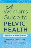 A Woman's Guide to Pelvic Health: Expert Advice for Women of All Ages (Paperback)