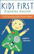 Kids First--Diabetes Second: Tips for Parenting a Child With Type 1 Diabetes (Paperback)