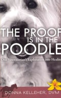 The Proof Is in the Poodle: One Veterinarian's Exploration into Healing (Paperback)