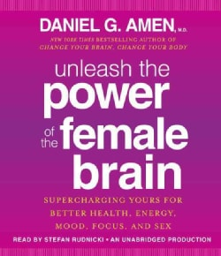 Unleash the Power of the Female Brain: Supercharging Yours for Better Health, Energy, Mood, Focus, and Sex (CD-Audio)