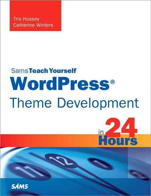 Sams Teach Yourself Wordpress Theme Development in 24 Hours (Paperback)