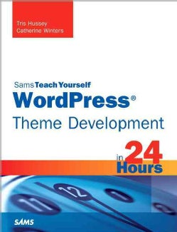 Sams Teach Yourself Wordpress Theme Development in 24 Hours (Paperback)