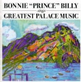 Bonnie Prince Billy - Greatest Palace Music