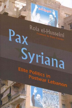 Pax Syriana: Elite Politics in Postwar Lebanon (Hardcover)