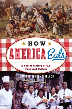 How America Eats: A Social History of U.S. Food and Culture (Hardcover)