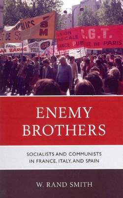 Enemy Brothers: Socialists and Communists in France, Italy, and Spain (Hardcover)