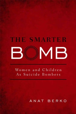 The Smarter Bomb: Women and Children as Suicide Bombers (Hardcover)