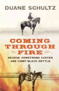 Coming Through Fire: George Armstrong Custer and Chief Black Kettle (Hardcover)