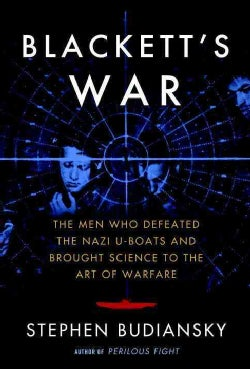 Blackett's War: The Men Who Defeated the Nazi U-Boats and Brought Science to the Art of Warfare (Hardcover)