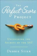 The Perfect Score Project: Uncovering the Secrets of the SAT (Hardcover)