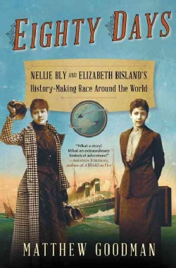 Eighty Days: Nellie Bly and Elizabeth Bisland's History-Making Race Around the World (Hardcover)