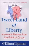 Tweet Land of Liberty: Irreverent Rhymes from the Political Circus (Paperback)
