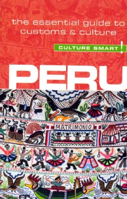 Culture Smart! Peru: The Essential Guide to Culture & Customs (Paperback)