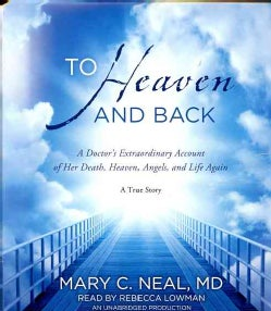 To Heaven and Back: A Doctor's Extraordinary Account of Her Death, Heaven, Angels, and Life Again: A True Story (CD-Audio)