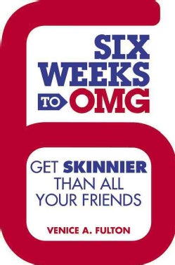 Six Weeks to OMG: Get Skinnier Than All Your Friends (Hardcover)