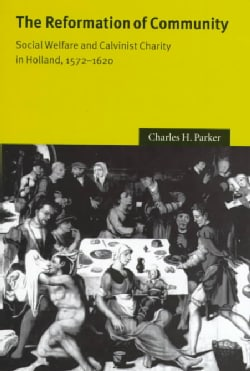 The Reformation of Community: Social Welfare and Calvinist Charity in Holland, 1572-1620 (Hardcover)