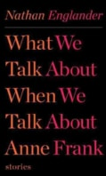 What We Talk About When We Talk About Anne Frank: Stories (Hardcover)