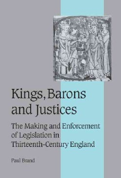 Kings, Barons and Justices: The Making and Enforcement of Legislation in Thirteenth-Century England (Hardcover)