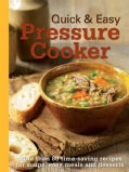 Quick & Easy Pressure Cooker: More Than 80 Time-Saving Recipes for Soups, Easy Meals and Desserts (Spiral bound)