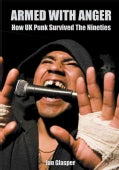 Armed With Anger: How UK Punk Survived the Nineties (Paperback)