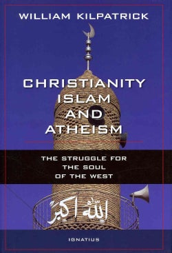 Christianity, Islam and Atheism: The Struggle for the Soul of the West (Hardcover)