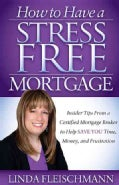 How to Have a Stress Free Mortgage: Insider Tips from a Certified Mortgage Broker to Help Save You Time, Money, a... (Paperback)