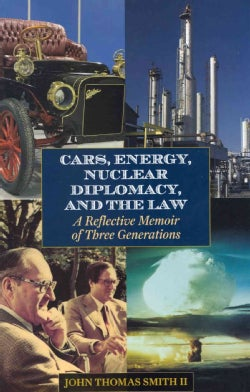 Cars, Energy, Nuclear Diplomacy and the Law: A Reflective Memoir of Three Generations (Hardcover)