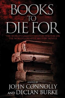 Books to Die For: The World's Greatest Mystery Writers on the World's Greatest Mystery Novels (Hardcover)
