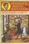 Murder Most Russian: True Crime and Punishment in Late Imperial Russia (Hardcover)