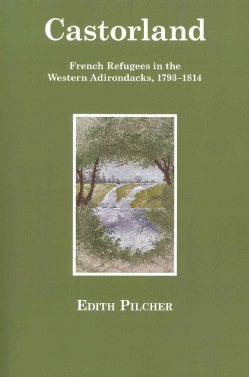 Castorland: French Refugees in the Western Adirondacks, 1793-1814 (Paperback)