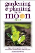 Gardening & Planting by the Moon 2013: Higher Yields in Vegetables and Flowers (Paperback)