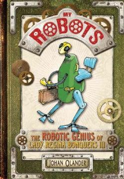 My Robots: The Robotic Genius of Lady Regina Bonquers III (Hardcover)