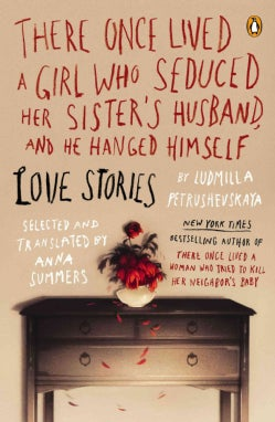 There Once Lived a Girl Who Seduced Her Sister's Husband, and He Hanged Himself: Love Stories (Paperback)