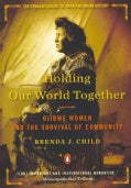 Holding Our World Together: Ojibwe Women and the Survival of Community (Paperback)