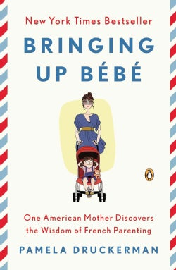 Bringing Up Bebe: One American Mother Discovers the Wisdom of French Parenting Now With Bebe Day by Day: 100 Keys... (Paperback)
