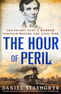 The Hour of Peril: The Secret Plot to Murder Lincoln Before the Civil War (Hardcover)