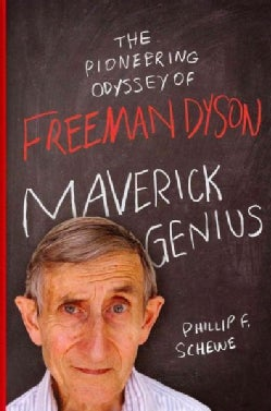 Maverick Genius: The Pioneering Odyssey of Freeman Dyson (Hardcover)