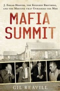 Mafia Summit: J. Edgar Hoover, the Kennedy Brothers, and the Meeting That Unmasked the Mob (Hardcover)
