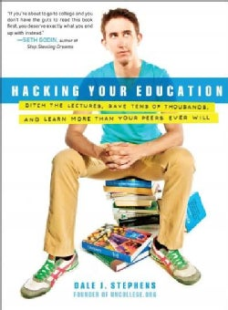 Hacking Your Education: Ditch the Lectures, Save Tens of Thousands, and Learn More Than Your Peers Ever Will (Paperback)