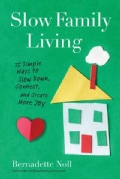 Slow Family Living: 75 Simple Ways to Slow Down, Connect, and Create More Joy (Paperback)