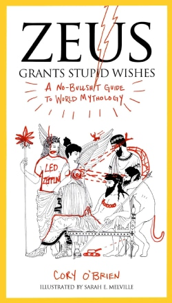 Zeus Grants Stupid Wishes: A No-Bullshit Guide to World Mythology (Paperback)