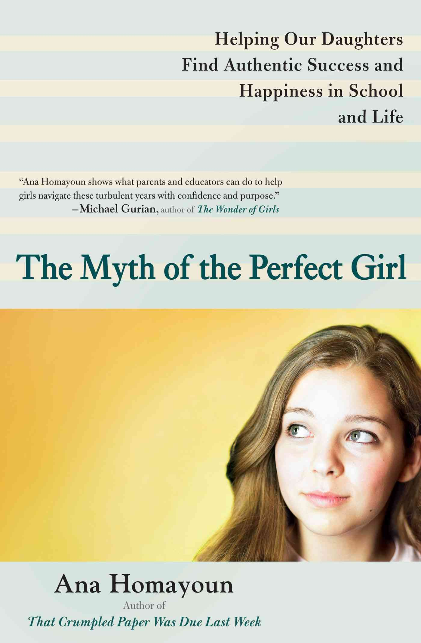 The Myth of the Perfect Girl: Helping Our Daughters Find Authentic Success and Happiness in School and Life (Paperback)