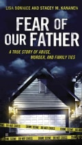 Fear of Our Father: A True Story of Abuse, Murder, and Family Ties (Paperback)