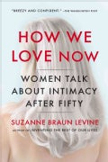 How We Love Now: Women Talk About Intimacy After 50 (Paperback)