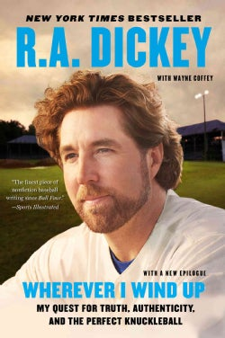 Wherever I Wind Up: My Quest for Truth, Authenticity, and the Perfect Knuckleball (Paperback)