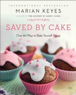 Saved by Cake: More Than 80 Ways to Bake Yourself Happy (Paperback)