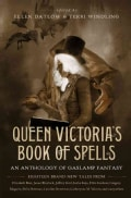 Queen Victoria's Book of Spells: An Anthology of Gaslamp Fantasy (Hardcover)